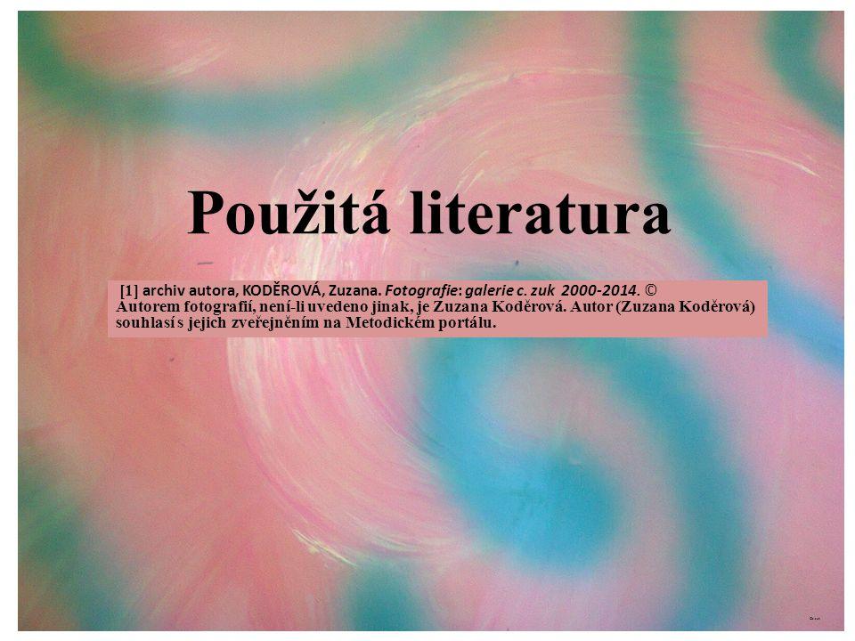 Použitá literatura [1] archiv autora, KODĚROVÁ, Zuzana. Fotografie: galerie c. zuk 2000-2014. ©